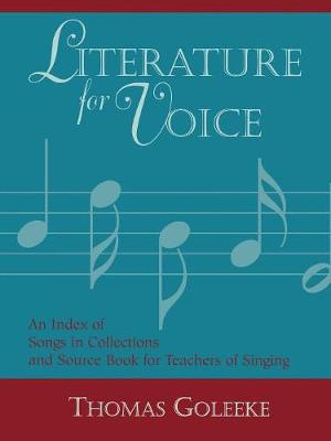 Literature for Voice: An Index of Songs in Collections and Source Book for Teachers of Singing: v. 1