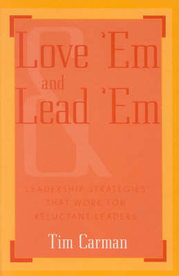Love 'Em and Lead 'Em: Leadership Strategies That Work for Reluctant Leaders