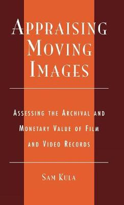 Appraising Moving Images: Assessing the Archival and Monetary Value of Film and Video Records