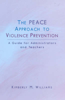 The PEACE Approach to Violence Prevention: A Guide for Administrators and Teachers