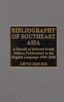 Bibliography of Southeast Asia: A Decade of Selected Social Science Publications in the English Language 1990 - 2000