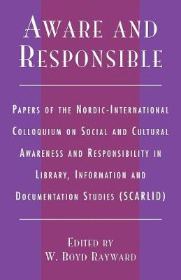 Aware and Responsible: Papers of the Nordic-International Colloquium on Social and Cultural Awareness and Responsibility in Library, Information and Documentation Studies (SCARLID)