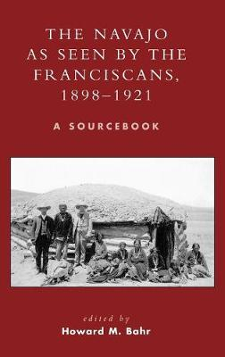 The Navajo as Seen by the Franciscans, 1898-1921: A Sourcebook
