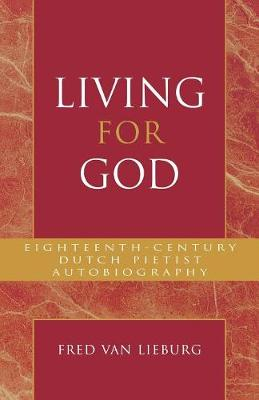 Living for God: Eighteenth-Century Dutch Pietist Autobiography