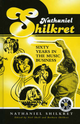 Nathaniel Shilkret: Sixty Years in the Music Business
