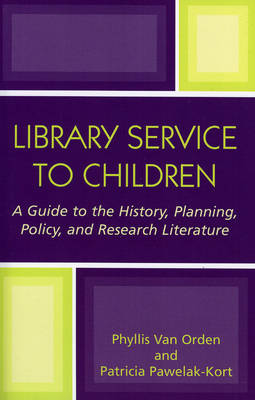 Library Service to Children: A Guide to the History, Planning, Policy, and Research Literature