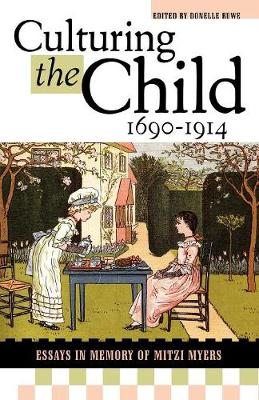 Culturing the Child, 1690-1914: Essays in Memory of Mitzi Myers