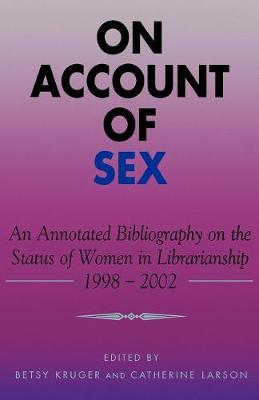 On Account of Sex: An Annotated Bibliography on the Status of Women in Librarianship