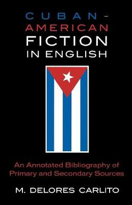 Cuban American Fiction in English: An Annotated Bibliography of Primary and Secondary Sources
