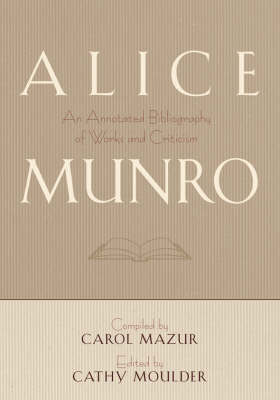 Alice Munro: An Annotated Bibliography of Works and Criticism