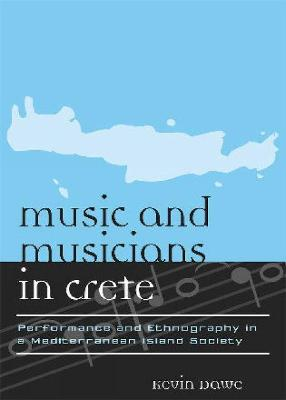 Music and Musicians in Crete: Performance and Ethnography in a Mediterranean Island Society