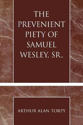 The Prevenient Piety of Samuel Wesley, Sr.