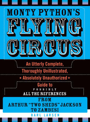 Monty Python's Flying Circus: An Utterly Complete, Thoroughly Unillustrated, Absolutely Unauthorized Guide to Possibly All the References
