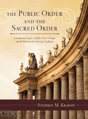 The Public Order and the Sacred Order: Contemporary Issues, Catholic Social Thought, and the Western and American Traditions