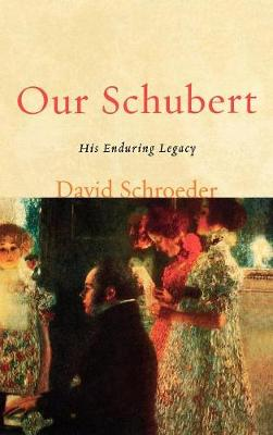 Our Schubert: His Enduring Legacy