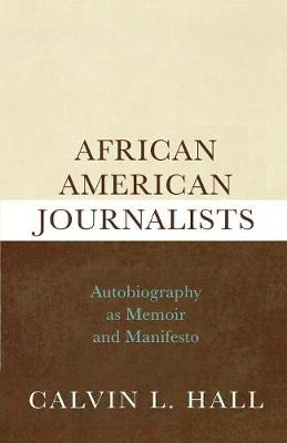 African American Journalists: Autobiography as Memoir and Manifesto