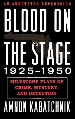 Blood on the Stage, 1925-1950: Milestone Plays of Crime, Mystery, and Detection