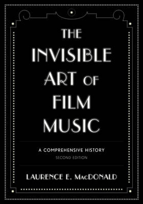 The Invisible Art of Film Music: A Comprehensive History