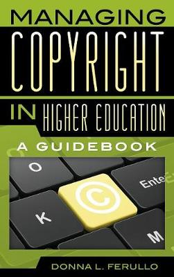 Managing Copyright in Higher Education: A Guidebook