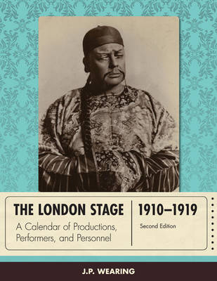 The London Stage 1910-1919: A Calendar of Productions, Performers, and Personnel