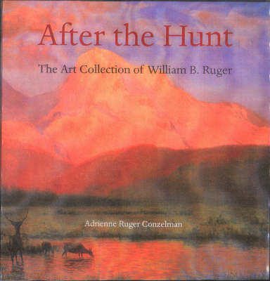 After the Hunt: The Art Collection of William B. Ruger