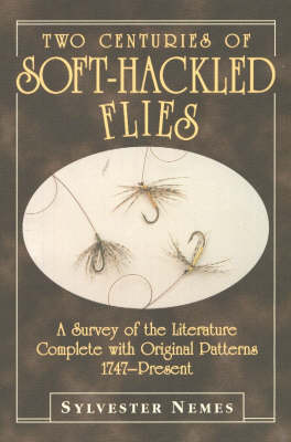 Two Centuries of Soft-hackled Flies: A Survey of the Literature Complete with Original Patterns 1747-present