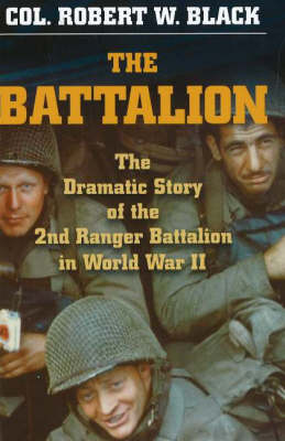 Battalion: The Dramatic Story of the 2nd Ranger Battalion in World War II