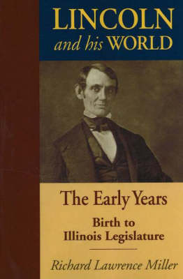 Lincoln and His World: The Early Years: Birth to Illinois Legislature