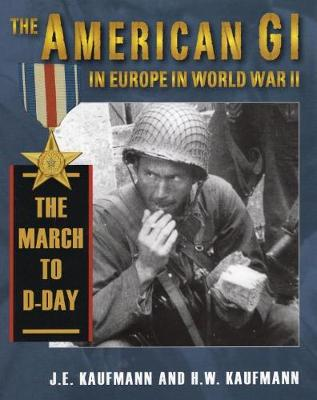 American Gi in Europe in World War 2: The March to D-Day