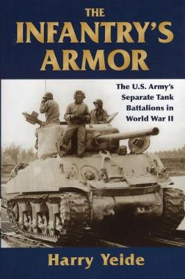 Infantry's Armor: The U.S. Army's Separate Tank Battalions in World War II