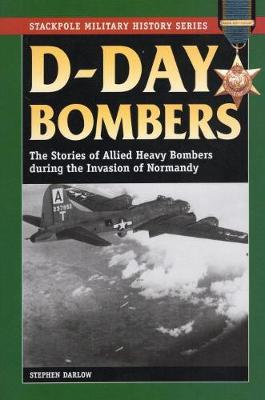 D-Day Bombers: The Stories of Allied Heavy Bombers During the Invasion of Normandy