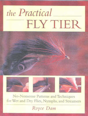Practical Fly Tier: No-nonsense Patterns and Techniques for Wet and Dry Flies, Nymphs and Streamers
