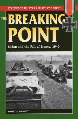 Breaking Point: Sedan and the Fall of France, 1940