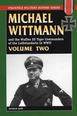 Michael Wittmann and the Waffen Ss Tiger Commanders of the Leibstandarte in World War 2, Vol. 2