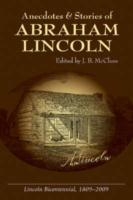 Anecdotes and Stories of Abraham Lincoln: Lincoln Classics
