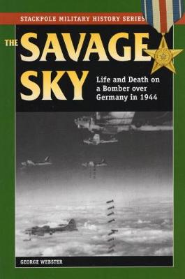 Savage Sky: Life and Death on a Bomber Over Germany in 1944