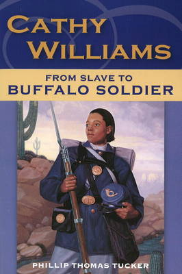 Cathy Williams: From Slave to Female Buffalo Soldier