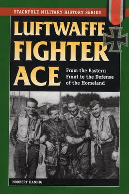 Luftwaffe Fighter Ace: From the Eastern Front to the Defense of the Homeland