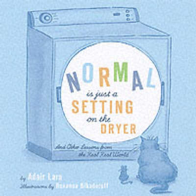 Normal is Only a Setting on the Dryer: And Other Lessons from the Real World