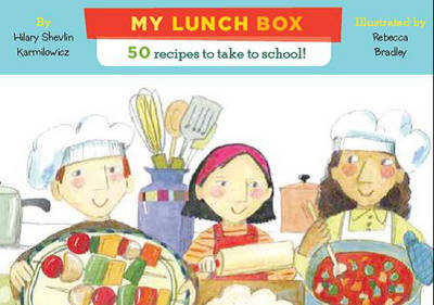 My Lunch Box: 50 Recipes for Kids to Take to School!