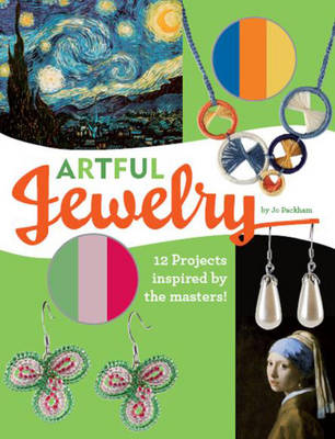 Artful Jewelry: Craft and Wear Your Own Masterpieces