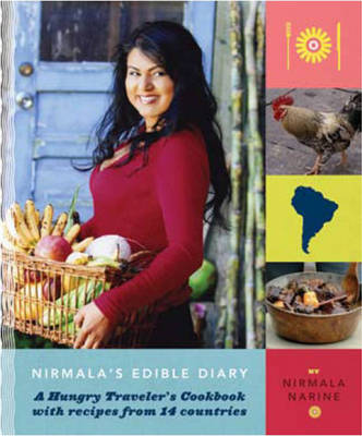 Nirmala's Edible Diary: A Hungry Traveler's Cookbook with Recipes from 14 Countries