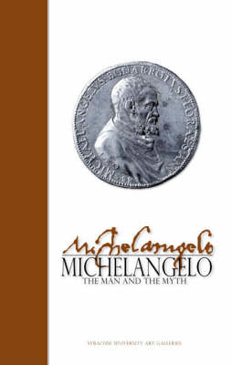 Michelangelo: The Man and the Myth