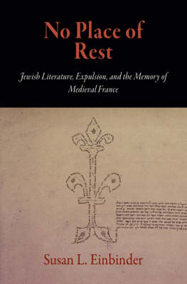 No Place of Rest: Jewish Literature, Expulsion, and the Memory of Medieval France
