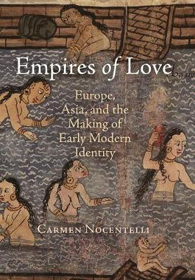 Empires of Love: Europe, Asia, and the Making of Early Modern Identity