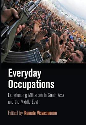 Everyday Occupations: Experiencing Militarism in South Asia and the Middle East