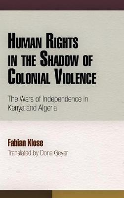 Human Rights in the Shadow of Colonial Violence: The Wars of Independence in Kenya and Algeria