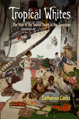 Tropical Whites: The Rise of the Tourist South in the Americas