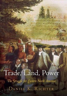 Trade, Land, Power: The Struggle for Eastern North America