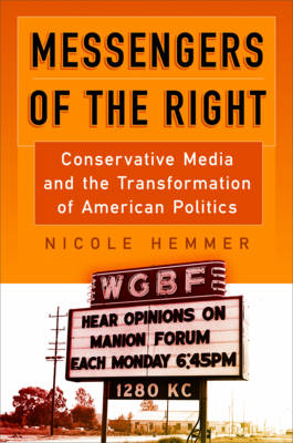 Messengers of the Right: Conservative Media and the Transformation of American Politics